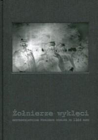 Żołnierze wyklęci. Antykomunistyczne podziemie zbrojne po 1944 roku - okładka książki