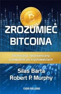 Zrozumieć Bitcoina. Techniczny i ekonomiczny przewodnik po kryptowalutach - okładka książki