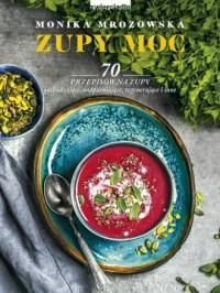 Zupy moc. 70 przepisów na zupy odchudzające, uodparniające, regenerujące i inne - okładka książki