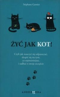 Żyć jak kot! - Stephane Garnier - okładka książki