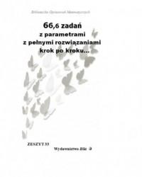 66,6 zadań z parametrami z pełnymi rozwiązaniami krok po kroku... - okładka książki