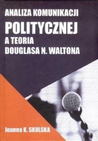 Analiza komunikacji politycznej a teoria Douglasa N.Waltona - okładka książki