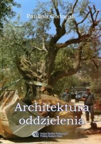 Architektura oddzielenia. Polityka władz Izraela wobec Palestyńczyków mieszkających na Zachodnim Brzegu Jordanu w pierwszych dekadach XXI wieku - okładka książki