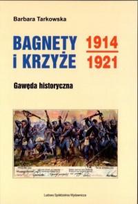 Bagnety i Krzyże 1914-1912. Gawęda historyczna - okładka książki