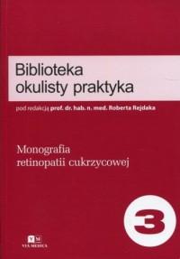 Biblioteka okulisty praktyka. Tom 3. Monografia retinopatii cukrzycowej - okładka książki