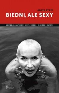 Biedni, ale sexy - Agata Pyzik - okładka książki