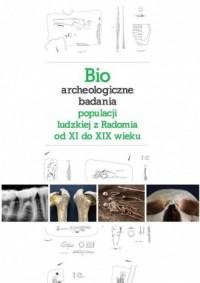 Bioarcheologiczne badania populacji ludzkiej z Radomia od XI do XIX wieku - okładka książki