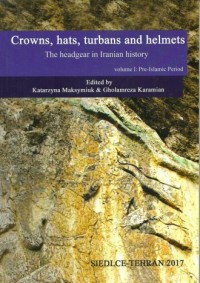 Crowns hats turbans and helmets. The headgear in Iranian history vol.1 Pre-Islamic Period - okładka książki