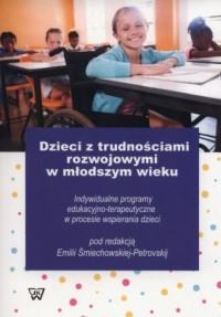 Dzieci z trudnościami rozwojowymi w młodszym wieku. Indywidualne programy edukacyjno-terapeutyczne w procesie wspierania dzieci - okładka książki