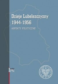 Dzieje Lubelszczyzny 1944-1956. Aspekty polityczne - okładka książki