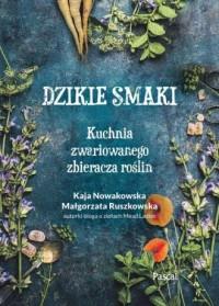 Dzikie smaki. Kuchnia zwariowanego - Kaja Nowakowska - okładka książki