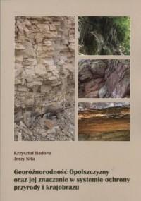 Georóżnorodność opolszczyzny oraz jej znaczenie w systemie ochrony przyrody i krajobrazu. Seria: studia i monografie nr 547 - okładka książki
