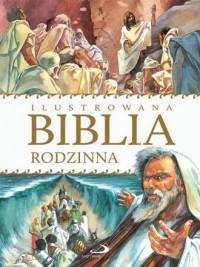 Ilustrowana Biblia rodzinna - Wydawnictwo - okładka książki