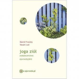 Joga ziół. ziołolecznictwo ajurwedyjskie - okładka książki