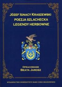 Józef Ignacy Kraszewski. Poezja szlachecka. Legendy herbowe - okładka książki