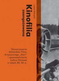 Kinofilia zaangażowana. Stowarzyszenie Miłośników Filmu Artystycznego - okładka książki