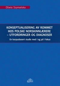 Konseptualisering av rommet hos polske norskinnlarere - utfordringer og diagnoser. En korpusbasert studie med i og pa i fokus - okładka książki