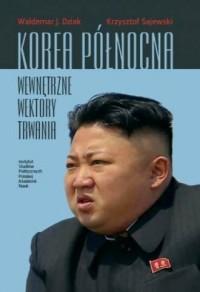 Korea Północna. Wewnętrzne wektory trwania - okładka książki