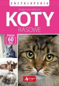 Koty rasowe. Encyklopedia - Małgorzata Młynek - okładka książki