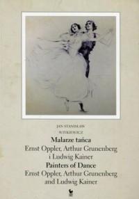 Malarze tańca. Ernst Opller Arthur Grunenberg - okładka książki
