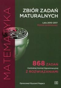 Matematyka. Zbiór zadań maturalnych. Lata 2010-2017 Poziom podstawowy - okładka podręcznika