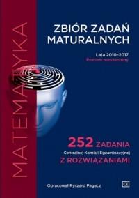 Matematyka. Zbiór zadań maturalnych. Lata 2010-2017. Poziom rozszerzony 252 zadania Centralnej Komisji Egzaminacyjnej z rozwiązaniam - okładka książki