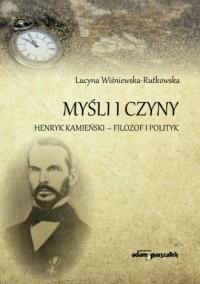 Myśli i czyny. Henryk Kamieński-filozof - okładka książki