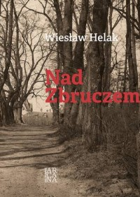 Nad Zbruczem - Wiesław Helak - okładka książki