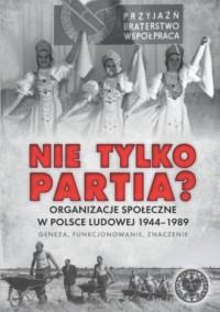 Nie tylko partia? Organizacje społeczne - okładka książki
