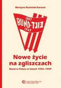 Nowe życie na zgliszczach. Bund w Polsce w latach 1944-1949 - okładka książki