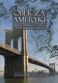 Oblicza Ameryki. Szkice o społeczeństwie, kulturze i polityce Stanów Zjednoczonych - okładka książki