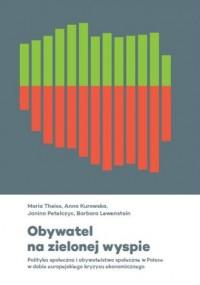 Obywatel na zielonej wyspie. Polityka społeczna i obywatelstwo społeczne w Polsce w dobie europejskiego kryzysu ekonomicznego - okładka książki