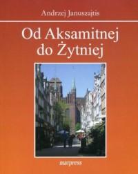 Od Aksamitnej do Żytniej. Ulice Starego Gdańska - okładka książki