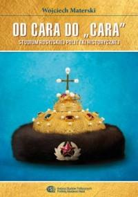 Od cara do cara. Studium rosyjskiej polityki historycznej - okładka książki