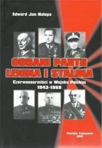 Oddani partii Lenina i Stalina. Czerwonoarmiści w Wojsku Polskim 1943-1968 - okładka książki