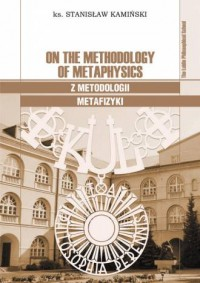 On the Methodology of Metaphysics.  Z metodologii metafizyki. Seria: The Lublin Philosophical School - okładka książki