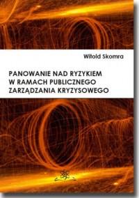 Panowanie nad ryzykiem w ramach publicznego zarządzania kryzysowego - okładka książki