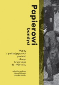 Papierowi bandyci. Wypisy z polskojęzycznych powieści obiegu brukowego do 1939 roku - okładka książki