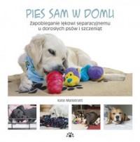Pies sam w domu. Zapobieganie lękowi separacyjnemu u dorosłych psów i szczeniąt - okładka książki