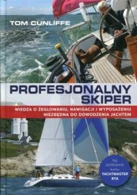 Profesjonalny skiper. Wiedza o żeglowaniu, nawigacji i wyposażeniu niezbędna do dowodzenia jachtem - okładka książki
