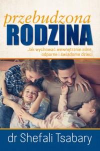 Przebudzona Rodzina. Jak wychować wewnętrznie silne odporne i świadome dziecko - okładka książki