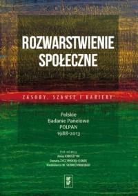 Rozwarstwienie społeczne: zasoby, szanse i bariery. Polskie Badanie Panelowe POLPAN 1988?2013 - okładka książki