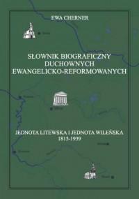 Słownik biograficzny duchownych ewangelicko‐reformowanych. Jednota Litewska i Jednota Wileńska - okładka książki