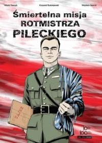 Śmiertelna misja rotmistrza Pileckiego - okładka książki