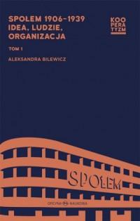 Społem 1906-1939. Idea, ludzie, organizacja. Tom 1 i 2 - okładka książki