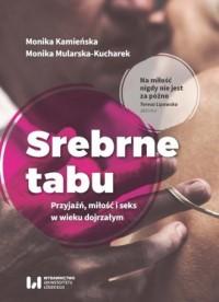 Srebrne tabu. Przyjaźń, miłość i seks w wieku dojrzałym - okładka książki