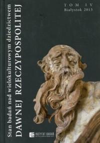 Stan badań nad wielokulturowym dziedzictwem dawnej Rzeczypospolitej. Tom 4 - okładka książki