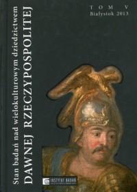 Stan badań nad wielokulturowym dziedzictwem dawnej Rzeczypospolitej. Tom 5 - okładka książki