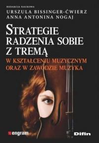 Strategie radzenia sobie z tremą w kształceniu muzycznym oraz w zawodzie muzyka - okładka książki