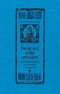 Świat jest tylko umysłem, czyli filozofia buddyjska z przymrużeniem (trzeciego) oka - okładka książki